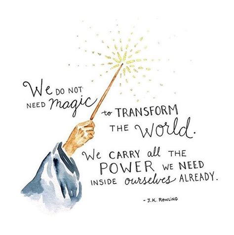 We do not need magic to transform our world Harry Potter