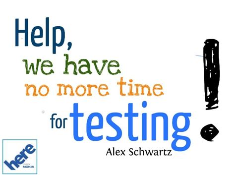 Ignite Talk: Help, we have no more time for testing!