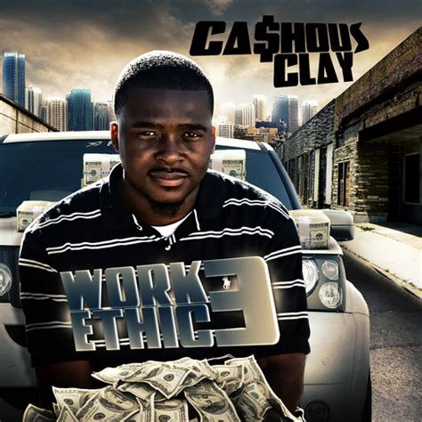 CASHOUS CLAY - Work Ethic 3 Hosted by VARIOUS DJ'S Mixtape